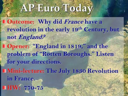 "AP Euro Today Outcome: Why did France have a revolution in the early 19 th Century, but not England? Opener: ""England in 1819,"" and the problem of ""Rotten."