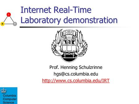 Internet Real-Time Laboratory demonstration Prof. Henning Schulzrinne