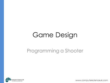 Www.computerscienceuk.com Programming a Shooter Game Design.