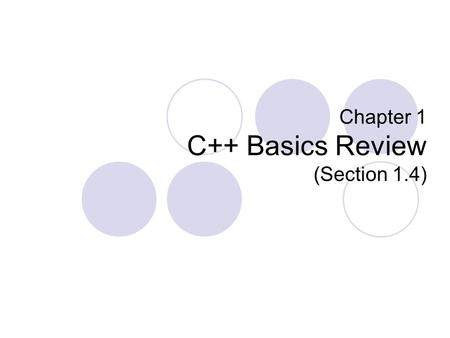 Chapter 1 C++ Basics Review (Section 1.4). Classes Defines the organization of a data user-defined type. Members can be  Data  Functions/Methods Information.