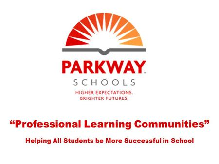"""Professional Learning Communities"" Helping All Students be More Successful in School."