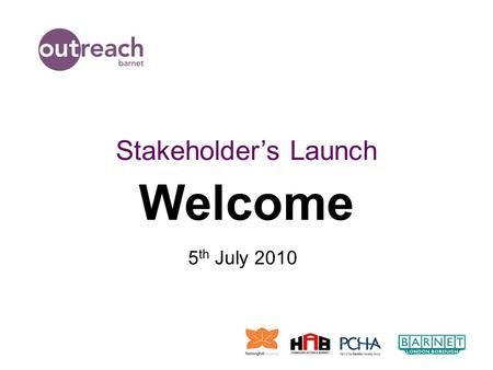 "Welcome Stakeholder's Launch 5 th July 2010. Ethos Of The Service ""We are one service, delivered by 3 partners, offices located across Barnet"""
