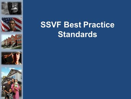 SSVF Best Practice Standards. Background 2 Released April 2013. Developed by SSVF TA team and VA SSVF Program Office, in consultation with SSVF grantees,