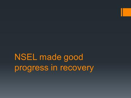 NSEL made good progress in recovery.