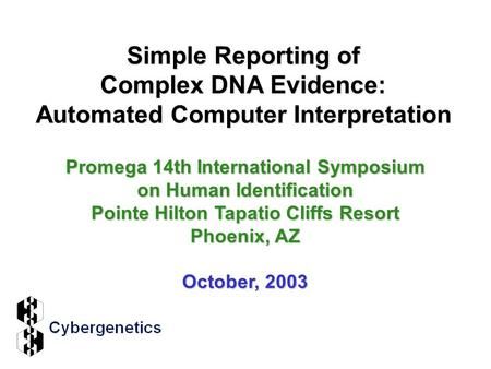 Simple Reporting of Complex DNA Evidence: Automated Computer Interpretation Promega 14th International Symposium on Human Identification Pointe Hilton.