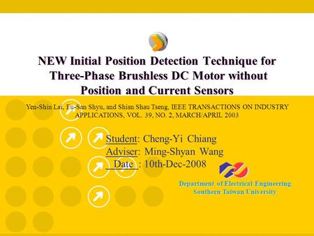 Department of Electrical Engineering Southern Taiwan University NEW Initial Position Detection Technique for Three-Phase Brushless DC Motor without Position.