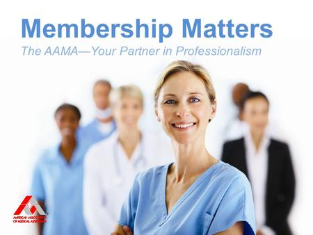 Membership Matters The AAMA—Your Partner in Professionalism.