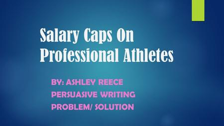 Salary Caps On Professional Athletes BY: ASHLEY REECE PERSUASIVE WRITING PROBLEM/ SOLUTION.