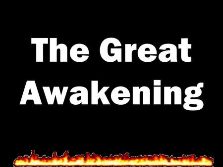 The Great Awakening. What: The Great Awakening was a religious movement that swept the colonies in the early 1700s. allowed people to express their emotions.