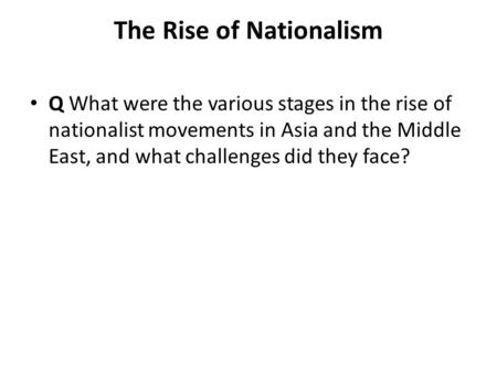 The Rise of Nationalism Q What were the various stages in the rise of nationalist movements in Asia and the Middle East, and what challenges did they face?