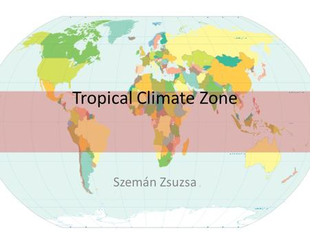 Tropical Climate Zone Szemán Zsuzsa. Difference between Weather and Climate Weather: is the day to day condition of the atmosphere. This includes temperature,