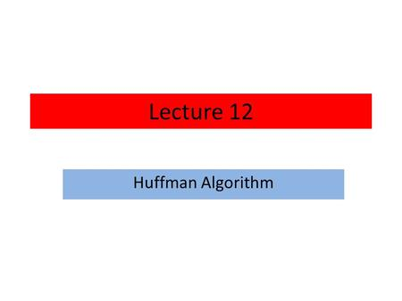 Lecture 12 Huffman Algorithm. In computer science and information theory, a Huffman code is a particular type of optimal prefix code that is commonly.