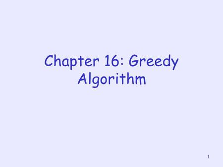 1 Chapter 16: Greedy Algorithm. 2 About this lecture Introduce Greedy Algorithm Look at some problems solvable by Greedy Algorithm.