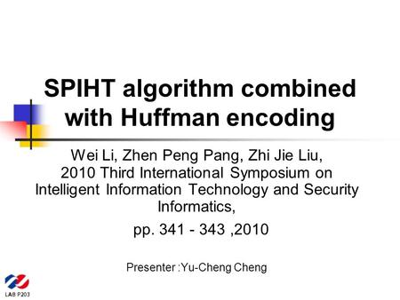 SPIHT algorithm combined with Huffman encoding Wei Li, Zhen Peng Pang, Zhi Jie Liu, 2010 Third International Symposium on Intelligent Information Technology.