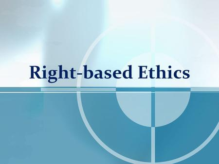 Right-based Ethics. In this lecture…  Rights <strong>and</strong> duties  Ethics <strong>and</strong> law  Rights <strong>and</strong> morals  Choice vs. interest  Natural rights  Human rights.