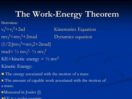 The Work-Energy Theorem Derivation: v f 2 =v i 2 +2ad Kinematics Equation mv f 2 =mv i 2 +2madDynamics equation (1/2)[mv f 2 =mv i 2+2mad] mad= ½ mv f.