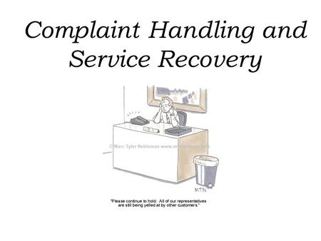 Complaint Handling and Service Recovery. Think of a time when, as a customer, you had a particularly satisfying (or dissatisfying) interaction with service.