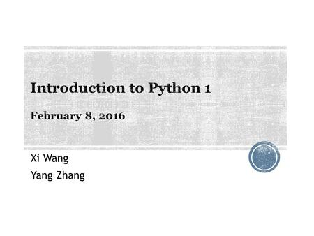Xi Wang Yang Zhang. 1. Easy to learn 2. Clean and readable codes 3. A lot of useful packages, especially for web scraping and text mining 4. Growing popularity.
