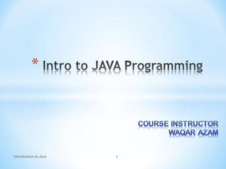 1 Introduction to Java. 2 * 10% Assignments/ class participation * 10% Pop Quizzes * 05% Attendance * 25% Mid Term * 50% Final Term.