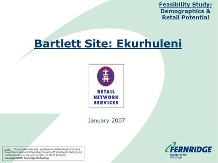 Bartlett Site: Ekurhuleni January 2007 Feasibility Study: Demographics & Retail Potential Note: This project should be regarded as confidential as it contains.