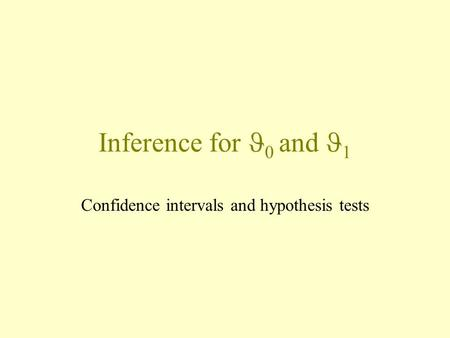 Inference for  0 and 1 Confidence intervals and hypothesis tests.