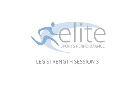 LEG STRENGTH SESSION 3. 1.Age Group Suitable for all players aged 9 and over 2. Session Objectives A. Continue to develop players Leg Strength in key.