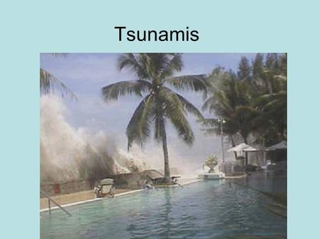 Tsunamis. What is a tsunami? A tsunami is a series of waves created when a body of water is displaced. Tsunamis can be caused by earthquakes, volcanic.