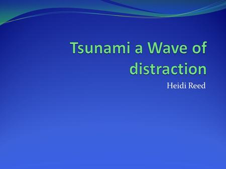 "Heidi Reed. What does a tsunami mean? In Japanese Tsunami means ""harbor wave"" Tsu means ""harbor"" Nami means ""wave"""