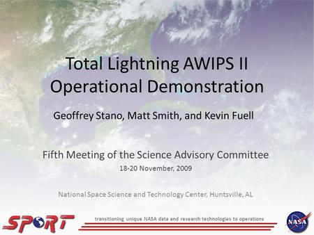 Total Lightning AWIPS II Operational Demonstration Fifth Meeting of the Science Advisory Committee 18-20 November, 2009 Geoffrey Stano, Matt Smith, and.