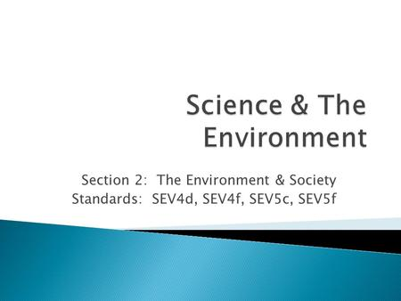 Section 2: The Environment & Society Standards: SEV4d, SEV4f, SEV5c, SEV5f.