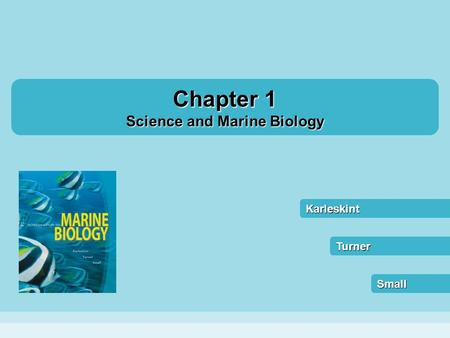 Chapter 1 Science and Marine Biology Karleskint Small Turner.