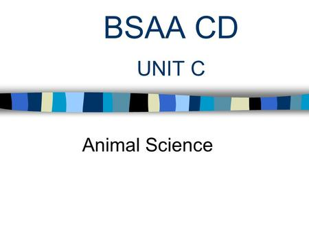 BSAA CD UNIT C Animal Science. Problem Area 1 Animal Genetics and Biotechnology.
