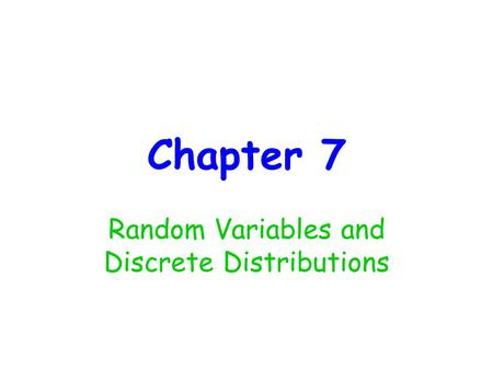 Chapter 7 Random Variables and Discrete Distributions.