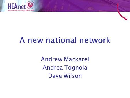 A new national network Andrew Mackarel Andrea Tognola Dave Wilson.