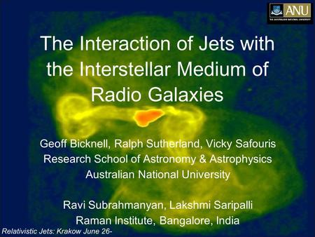 Relativistic Jets: Krakow June 26- 30 2006 The Interaction of Jets with the Interstellar Medium of Radio Galaxies Geoff Bicknell, Ralph Sutherland, Vicky.