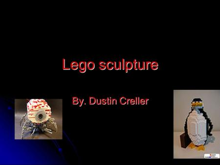 Lego sculpture By. Dustin Creller. Pros Work on stuff you love to do Work on stuff you love to do You also work with people that help and listen You also.