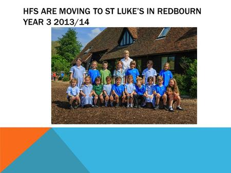 HFS ARE MOVING TO ST LUKE'S IN REDBOURN YEAR 3 2013/14.
