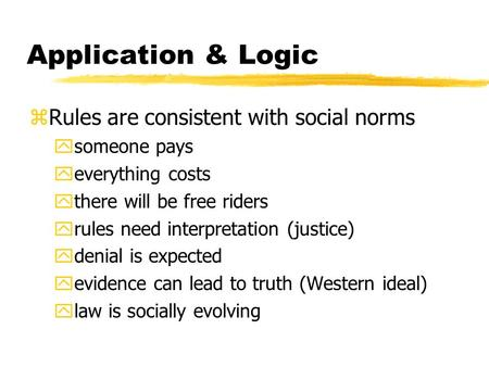 Application & Logic zRules are consistent with social norms ysomeone pays yeverything costs ythere will be free riders yrules need interpretation (justice)