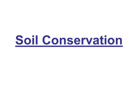 Soil Conservation. How do we use the land to change the land? Mining Agriculture – crops, pastures for animals Development – the construction of homes,
