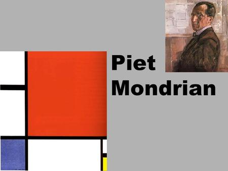 Piet Mondrian. Piet Mondrian began as an artist by painting realistic landscapes.