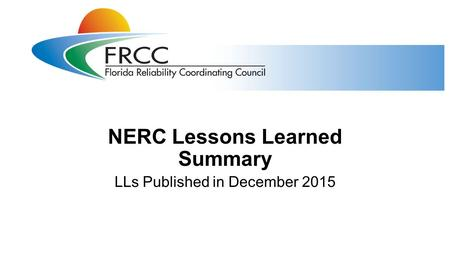 NERC Lessons Learned Summary LLs Published in December 2015.