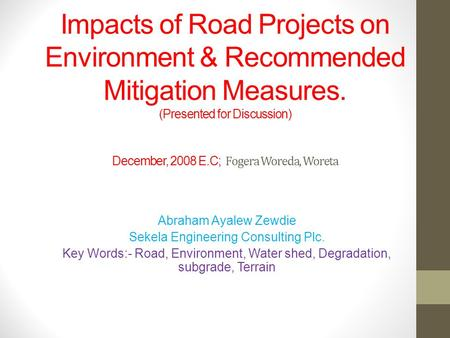 Impacts of Road Projects on Environment & Recommended Mitigation Measures. (Presented for Discussion) December, 2008 E.C; Fogera Woreda, Woreta Abraham.
