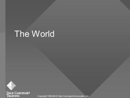 The World Copyright 1996-98 © Dale Carnegie & Associates, Inc.