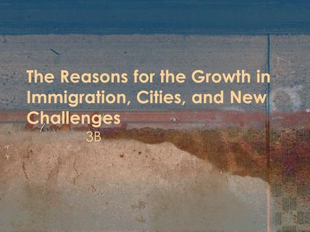 The Reasons for the Growth in Immigration, Cities, and New Challenges 3B.