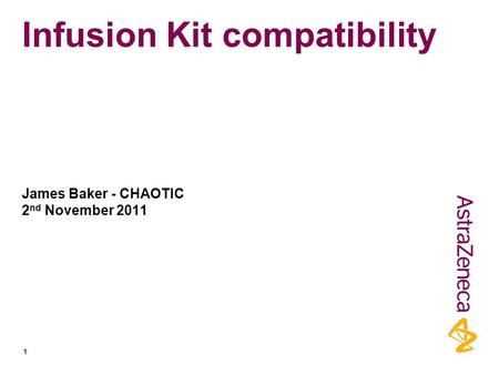 Infusion Kit compatibility James Baker - CHAOTIC 2 nd November 2011 1.