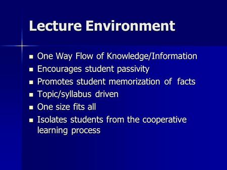 Lecture Environment One Way Flow of Knowledge/Information One Way Flow of Knowledge/Information Encourages student passivity Encourages student passivity.