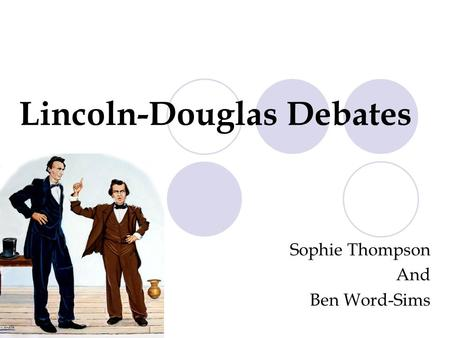 Lincoln-Douglas Debates Sophie Thompson And Ben Word-Sims.