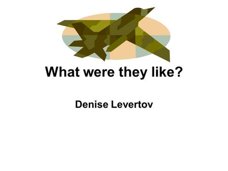 What were they like? Denise Levertov What Were They Like?