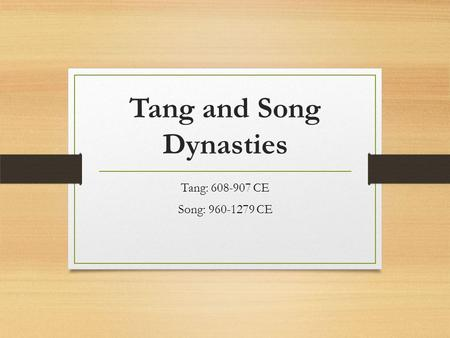 Tang and Song Dynasties Tang: 608-907 CE Song: 960-1279 CE.