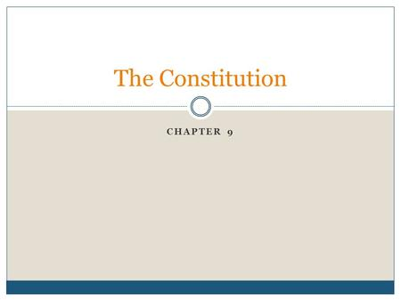 CHAPTER 9 The Constitution. The Constitution establishes balanced national government by dividing authority among three independent branches – executive,